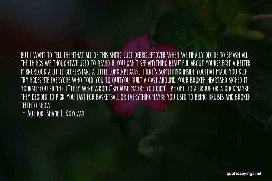 Broken But Beautiful Quotes By Shane L. Koyczan