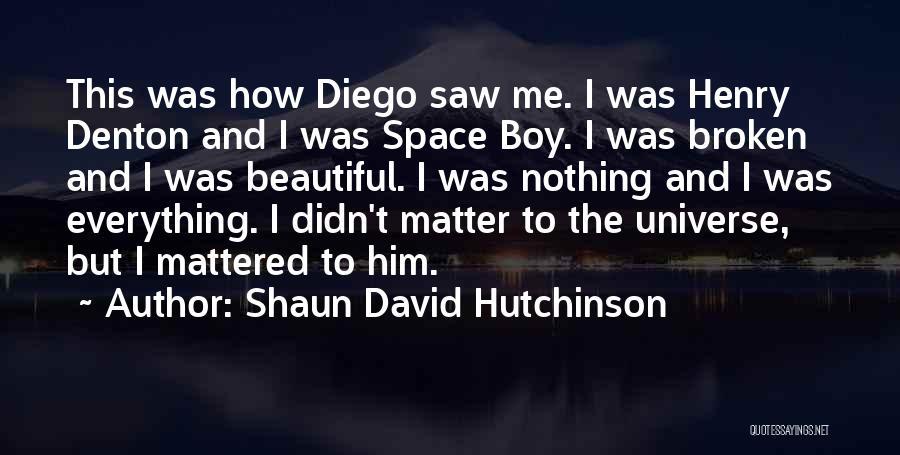 Broken But Beautiful Quotes By Shaun David Hutchinson