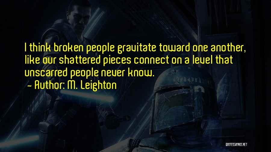 Broken But Never Shattered Quotes By M. Leighton