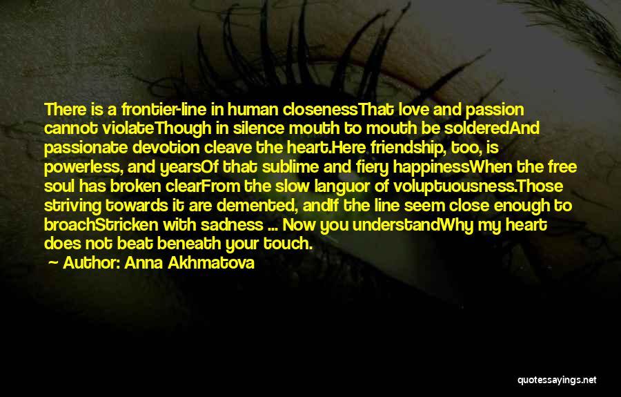 Broken Heart And Friendship Quotes By Anna Akhmatova