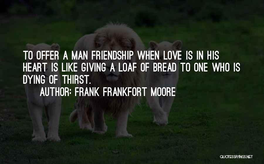 Broken Heart And Friendship Quotes By Frank Frankfort Moore