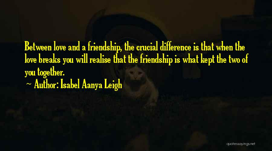 Broken Heart And Friendship Quotes By Isabel Aanya Leigh