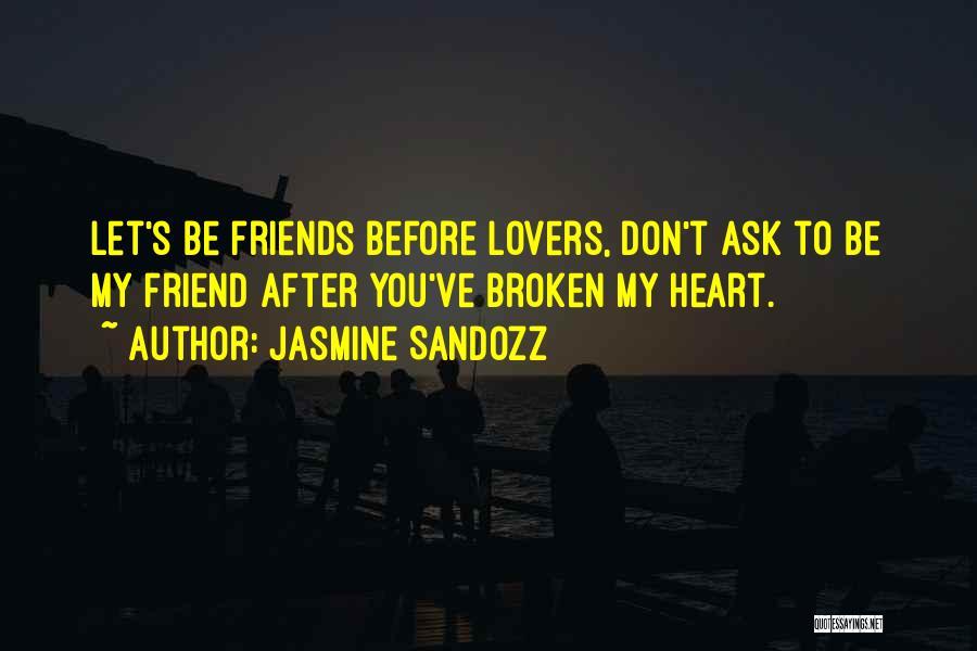 Broken Heart And Friendship Quotes By Jasmine Sandozz