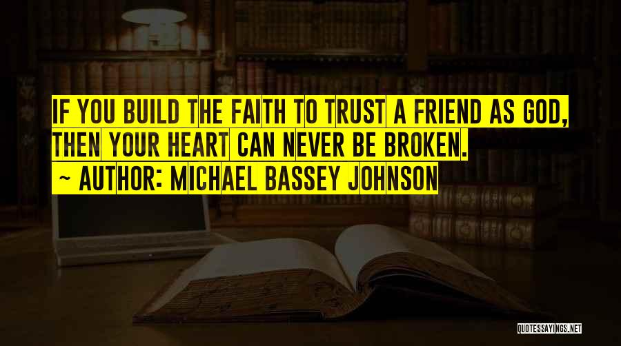 Broken Heart And Friendship Quotes By Michael Bassey Johnson