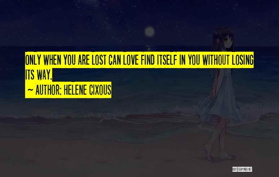 Broken Heart And Lost Love Quotes By Helene Cixous