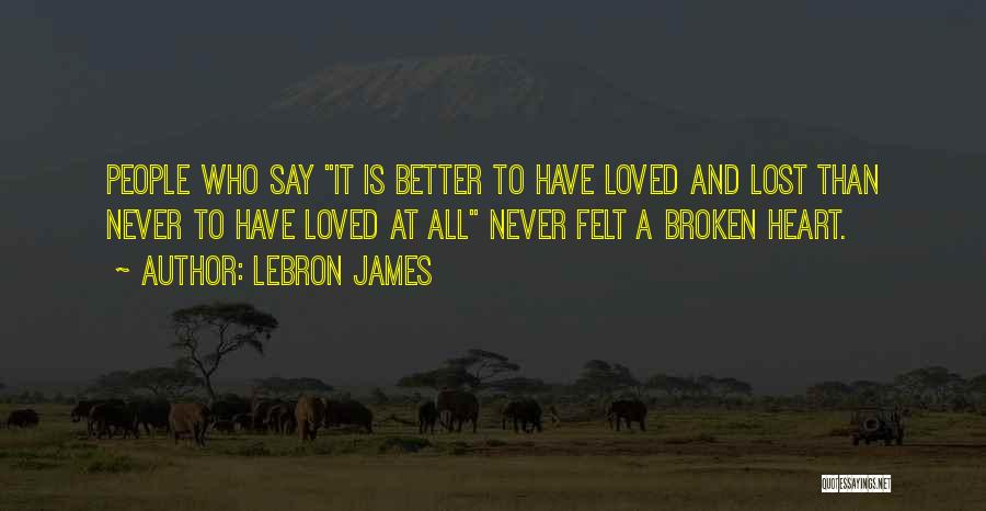 Broken Heart And Lost Love Quotes By LeBron James