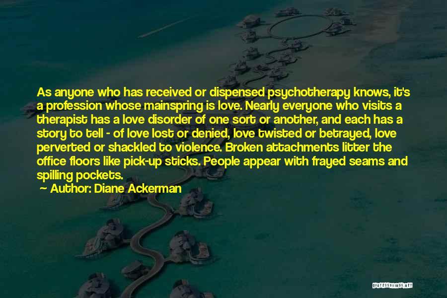Broken Love Quotes By Diane Ackerman