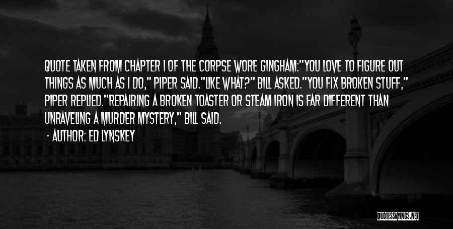 Broken Love Quotes By Ed Lynskey