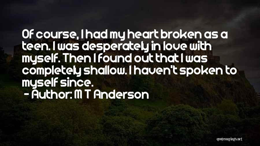 Broken Love Quotes By M T Anderson
