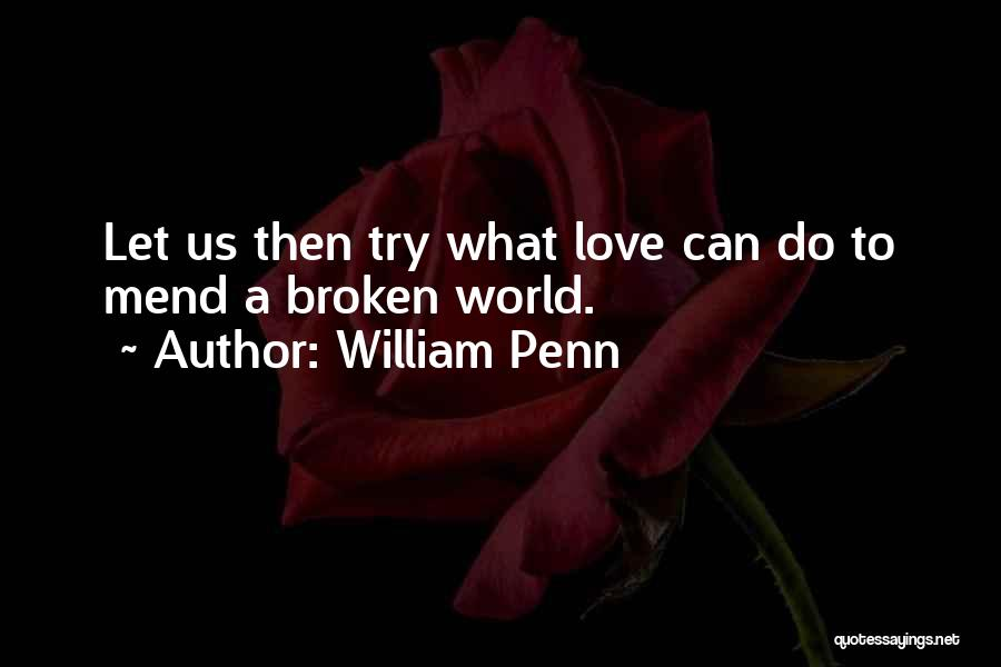 Broken Love Quotes By William Penn