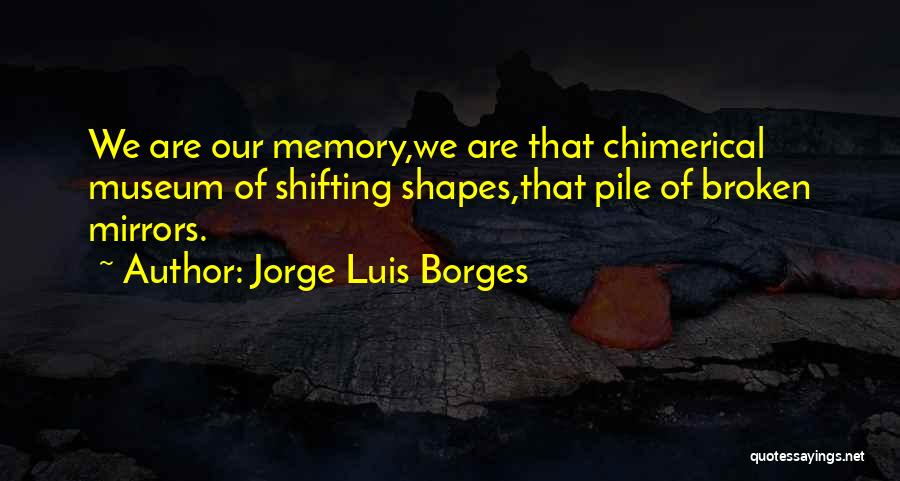 Broken Mirrors Quotes By Jorge Luis Borges