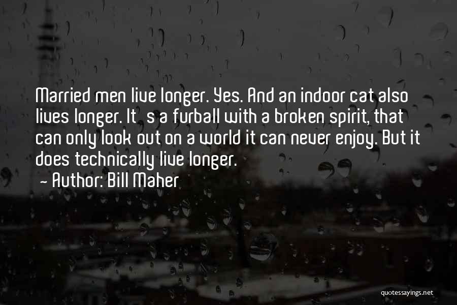 Broken Spirit Quotes By Bill Maher