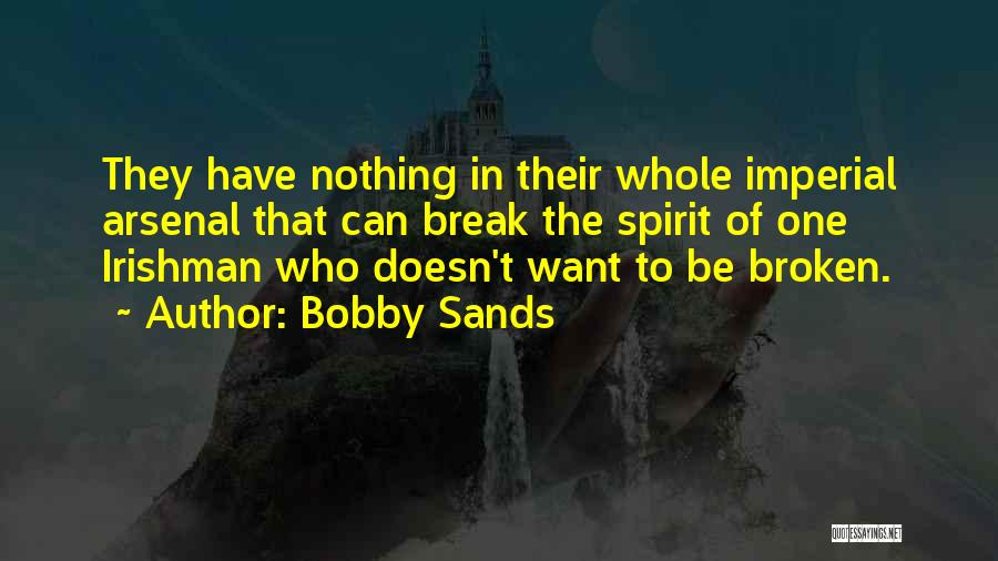 Broken Spirit Quotes By Bobby Sands