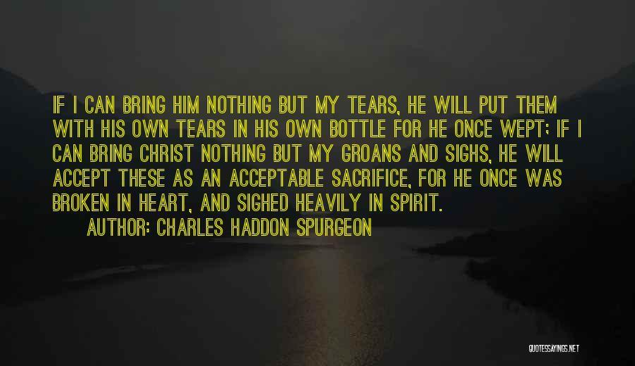 Broken Spirit Quotes By Charles Haddon Spurgeon