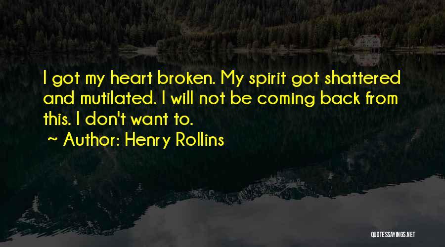 Broken Spirit Quotes By Henry Rollins