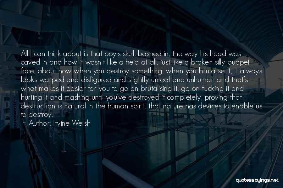 Broken Spirit Quotes By Irvine Welsh
