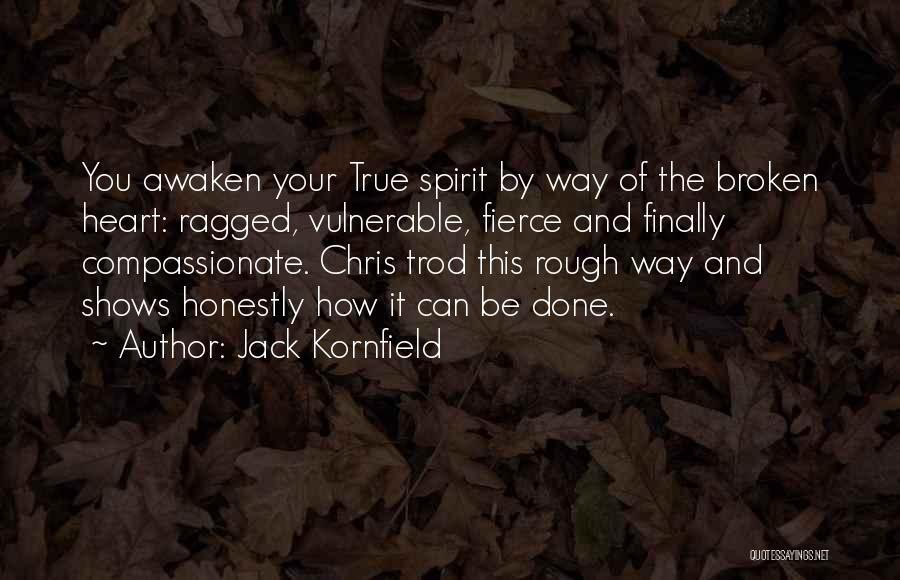 Broken Spirit Quotes By Jack Kornfield