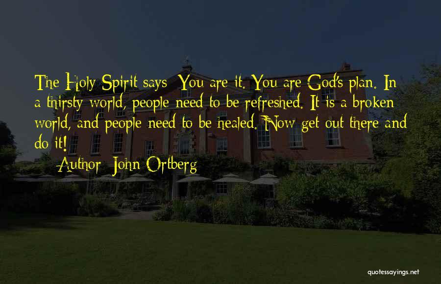 Broken Spirit Quotes By John Ortberg