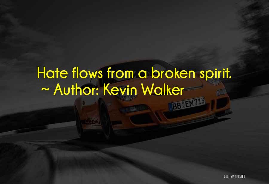 Broken Spirit Quotes By Kevin Walker