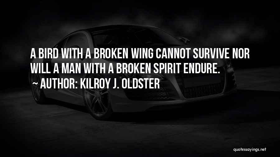 Broken Spirit Quotes By Kilroy J. Oldster