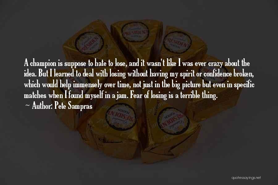 Broken Spirit Quotes By Pete Sampras