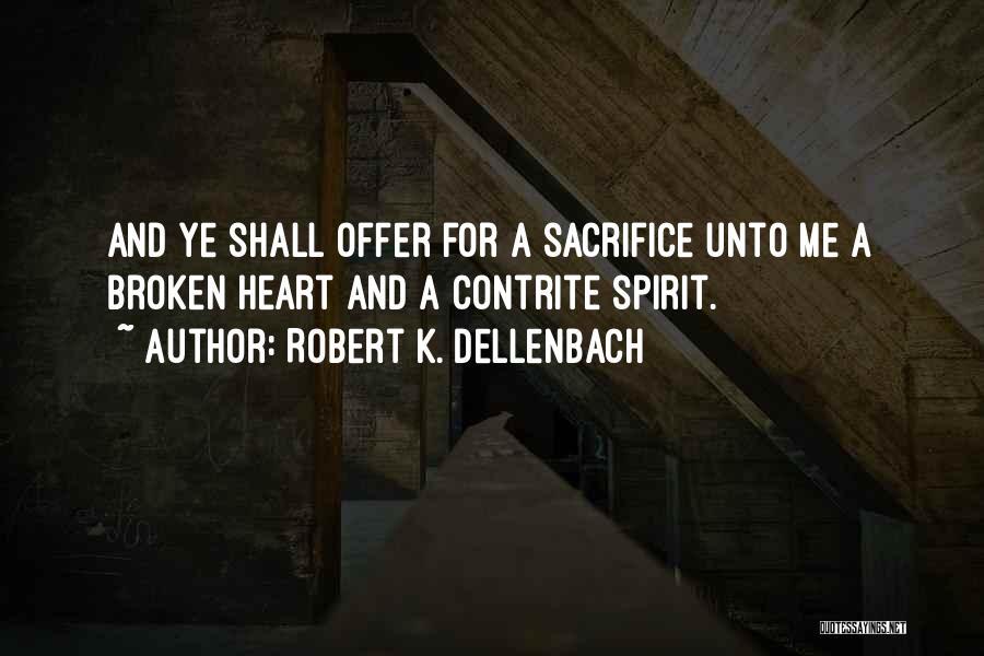 Broken Spirit Quotes By Robert K. Dellenbach