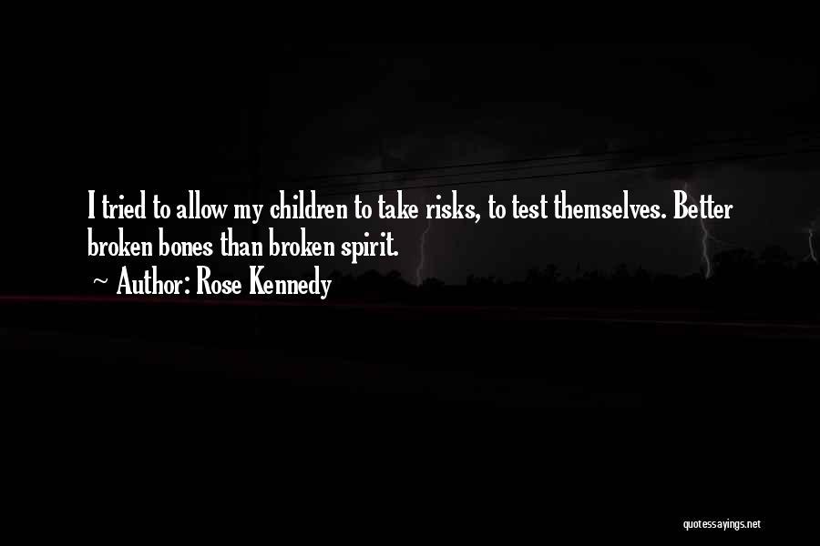 Broken Spirit Quotes By Rose Kennedy