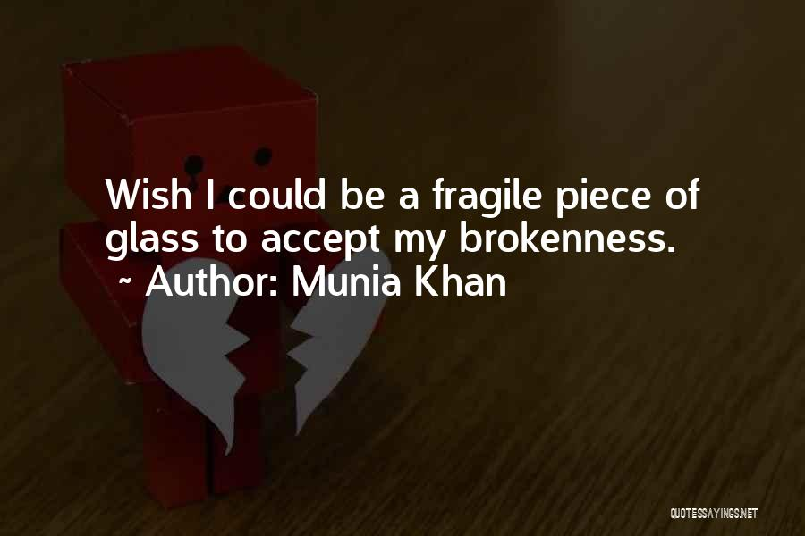 Brokenness Quotes By Munia Khan