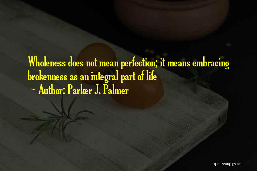 Brokenness Quotes By Parker J. Palmer