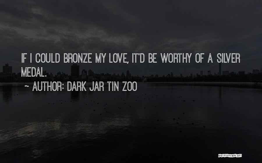 Bronze Quotes By Dark Jar Tin Zoo