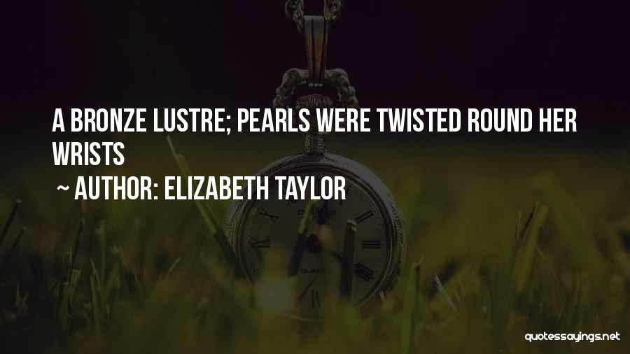 Bronze Quotes By Elizabeth Taylor