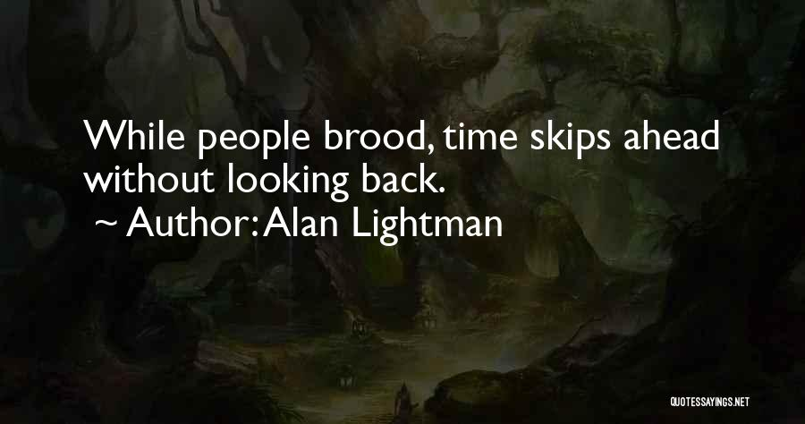 Brood Quotes By Alan Lightman