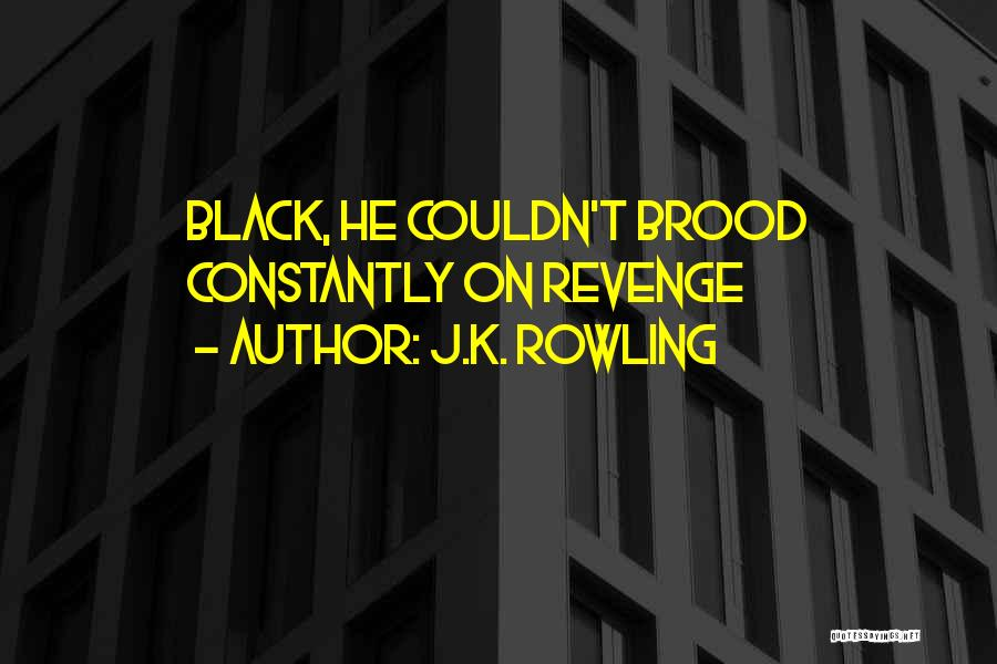 Brood Quotes By J.K. Rowling