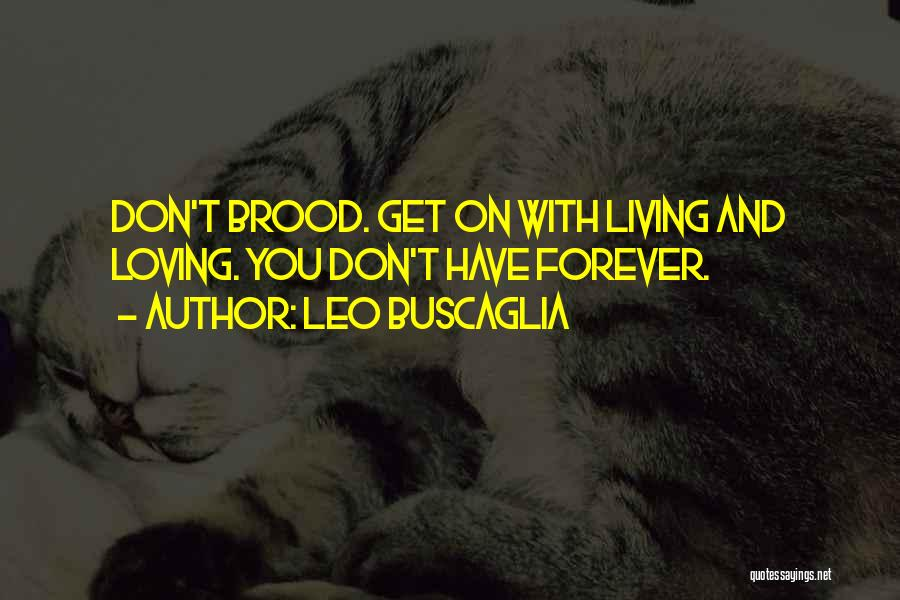Brood Quotes By Leo Buscaglia