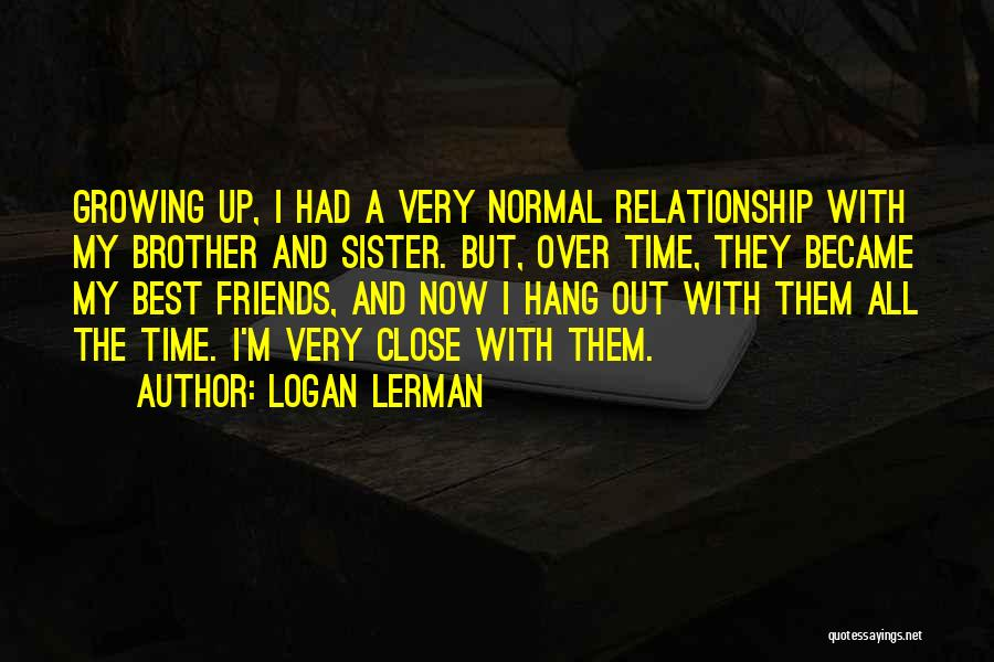 Brother And Sister Close Relationship Quotes By Logan Lerman