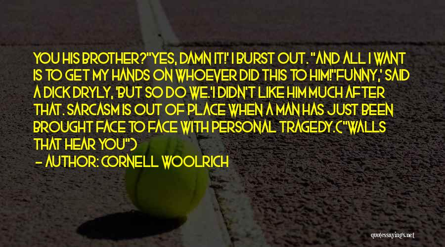 Brother Funny Quotes By Cornell Woolrich