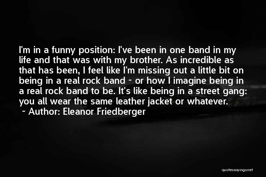 Brother Funny Quotes By Eleanor Friedberger