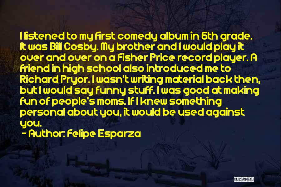 Brother Funny Quotes By Felipe Esparza
