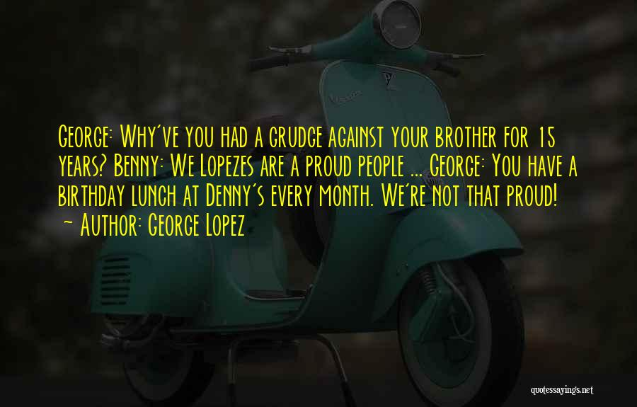 Brother Funny Quotes By George Lopez