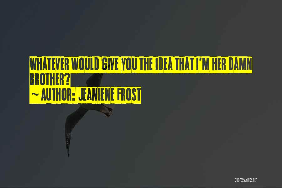 Brother Funny Quotes By Jeaniene Frost