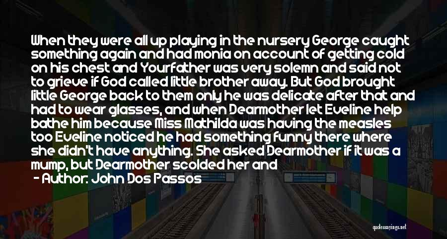 Brother Funny Quotes By John Dos Passos