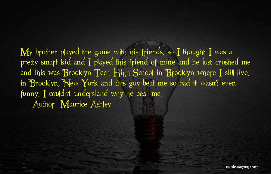 Brother Funny Quotes By Maurice Ashley