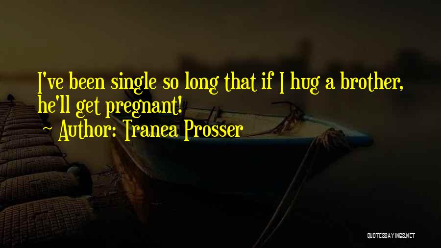 Brother Funny Quotes By Tranea Prosser