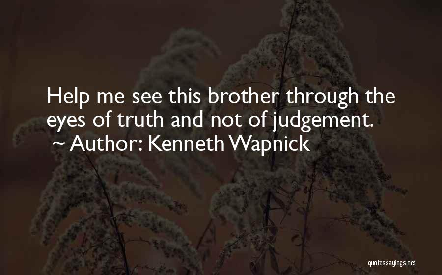 Brother Help Quotes By Kenneth Wapnick