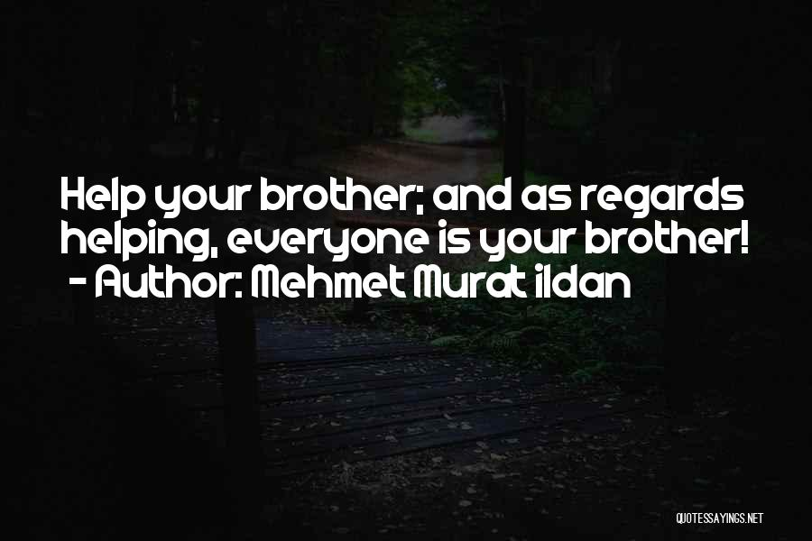 Brother Help Quotes By Mehmet Murat Ildan