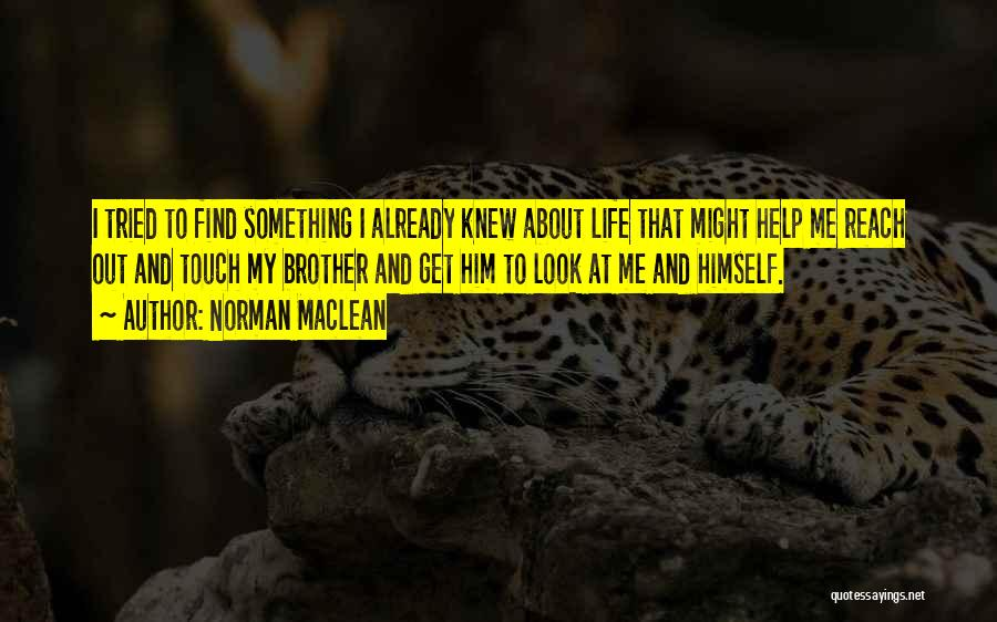 Brother Help Quotes By Norman Maclean