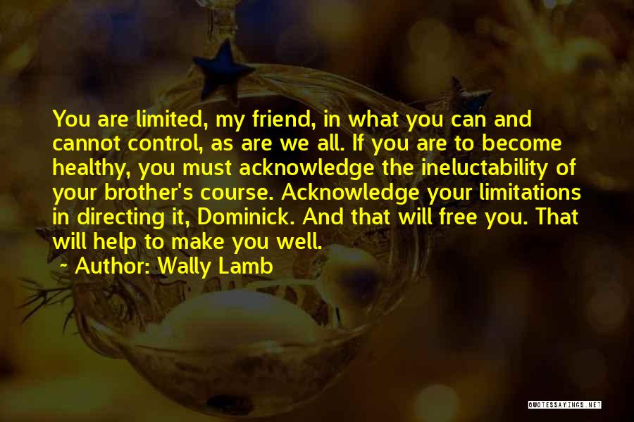 Brother Help Quotes By Wally Lamb