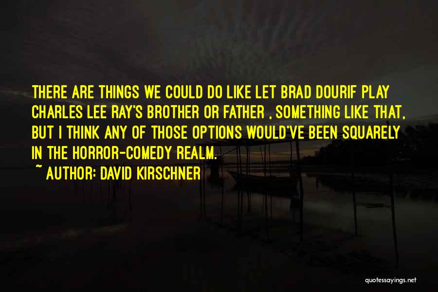 Brother Like Father Quotes By David Kirschner