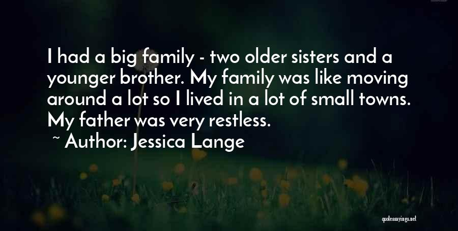 Brother Like Father Quotes By Jessica Lange