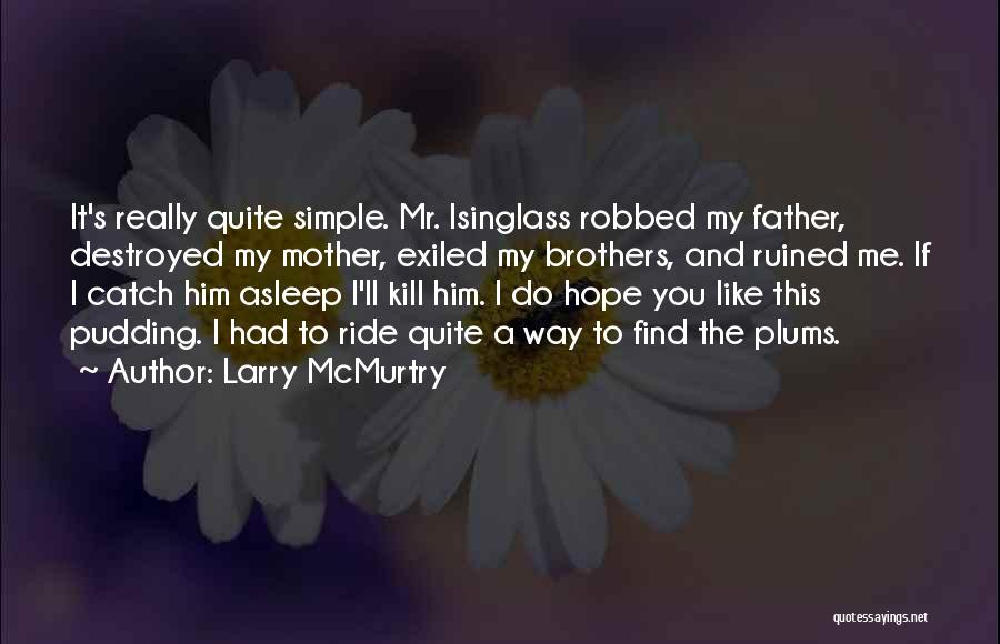 Brother Like Father Quotes By Larry McMurtry